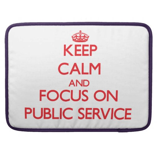 Keep Calm and focus on Public Service Sleeve For MacBooks