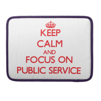 Keep Calm and focus on Public Service Sleeves For MacBooks