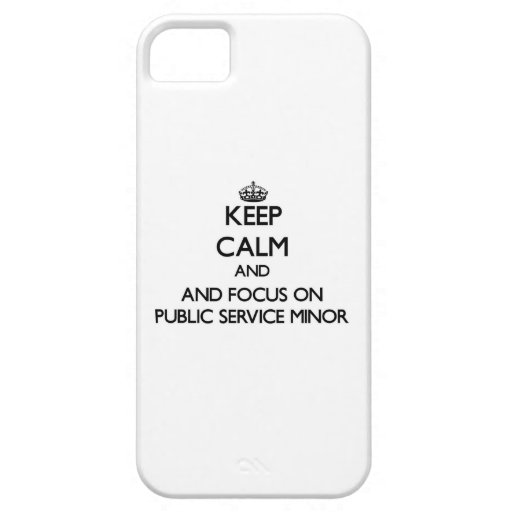 Keep calm and focus on Public Service Minor iPhone 5/5S Covers