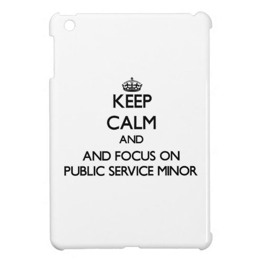 Keep calm and focus on Public Service Minor Case For The iPad Mini