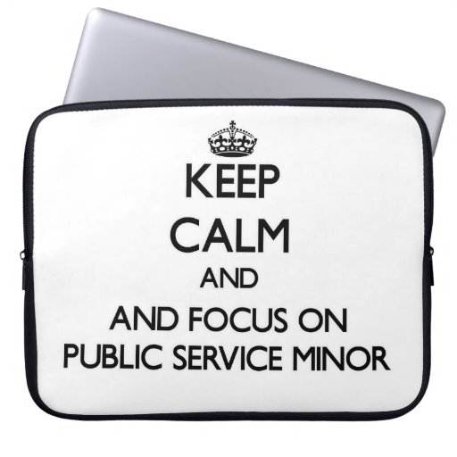 Keep calm and focus on Public Service Minor Computer Sleeve