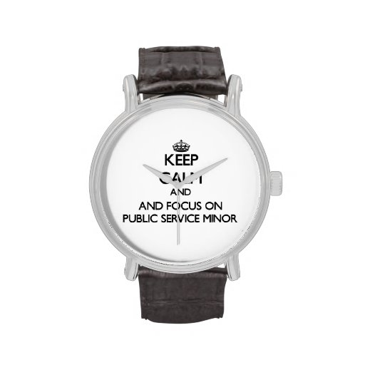 Keep calm and focus on Public Service Minor Watch