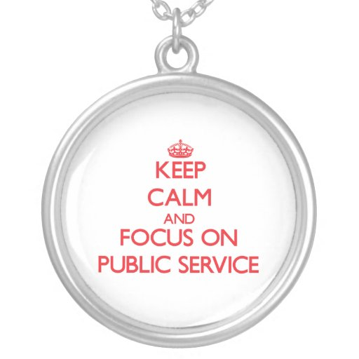 Keep Calm and focus on Public Service Necklace