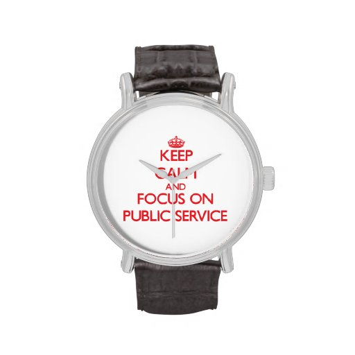 Keep Calm and focus on Public Service Wrist Watches