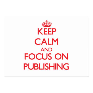 Keep Calm and focus on Publishing Business Card