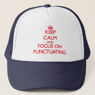 Keep Calm and focus on Punctuating Trucker Hat