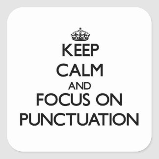 Keep Calm and focus on Punctuation Square Sticker