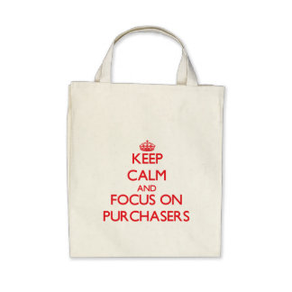 Keep Calm and focus on Purchasers Bag