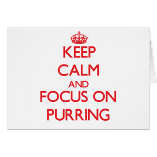 Keep Calm and focus on Purring Greeting Card