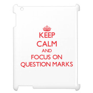 Keep Calm and focus on Question Marks Case For The iPad 2 3 4