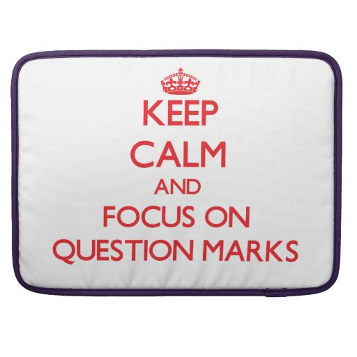 Keep Calm and focus on Question Marks MacBook Pro Sleeves
