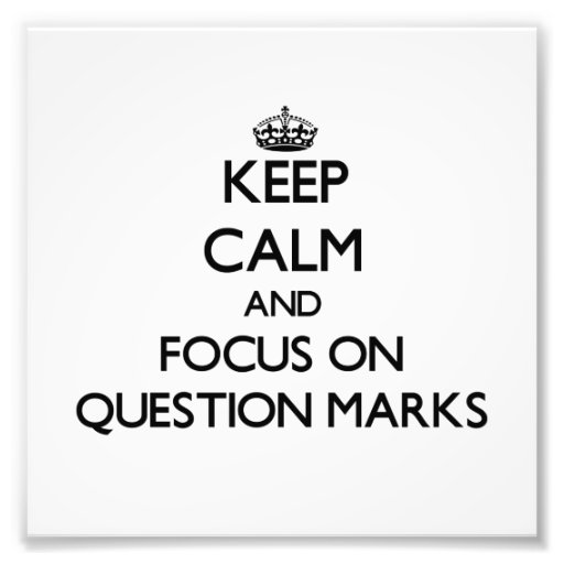 Keep Calm and focus on Question Marks Photo