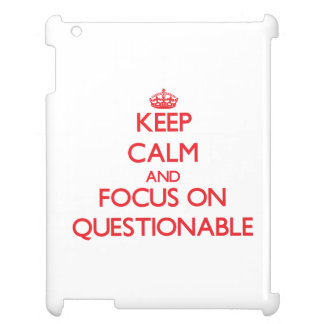 Keep Calm and focus on Questionable Case For The iPad