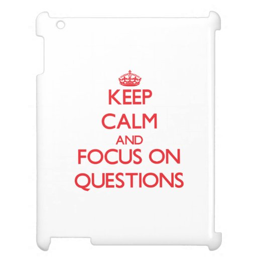 Keep Calm and focus on Questions iPad Covers