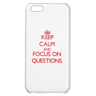 Keep Calm and focus on Questions iPhone 5C Cover