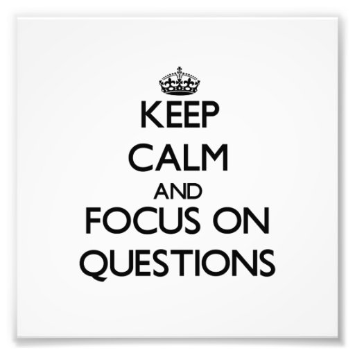 Keep Calm and focus on Questions Photo Art