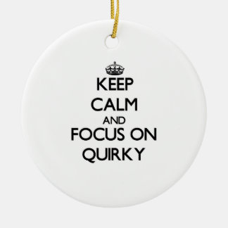 Keep Calm and focus on Quirky Ornaments