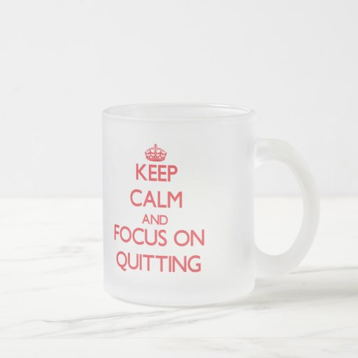 Keep Calm and focus on Quitting Mugs