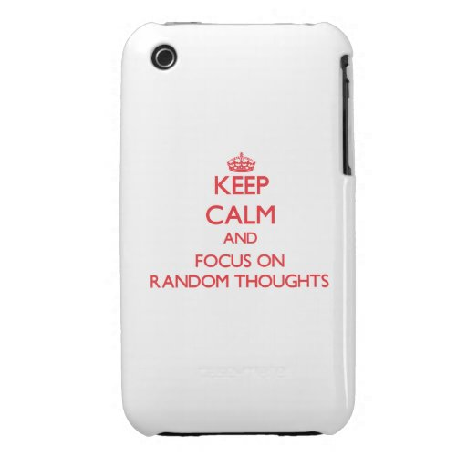 Keep Calm and focus on Random Thoughts iPhone 3 Case