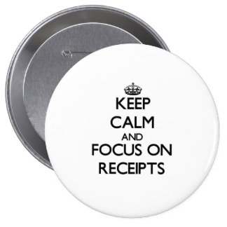 Keep Calm and focus on Receipts Pinback Button
