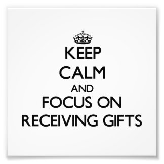 Keep Calm and focus on Receiving Gifts Art Photo