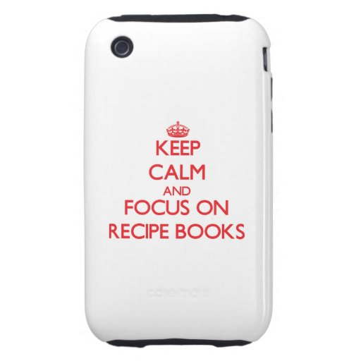 Keep Calm and focus on Recipe Books iPhone 3 Tough Covers