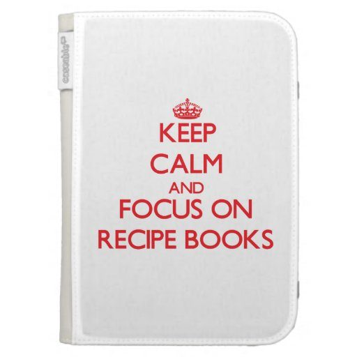 Keep Calm and focus on Recipe Books Kindle 3 Cases