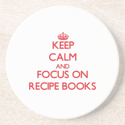 Keep Calm and focus on Recipe Books Coaster