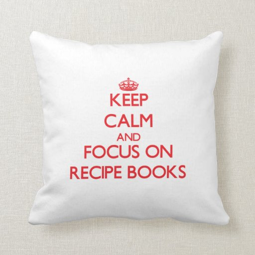 Keep Calm and focus on Recipe Books Throw Pillows
