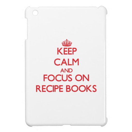 Keep Calm and focus on Recipe Books Case For The iPad Mini