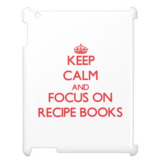 Keep Calm and focus on Recipe Books Case For The iPad