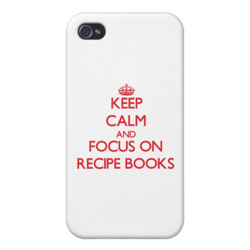 Keep Calm and focus on Recipe Books Cases For iPhone 4
