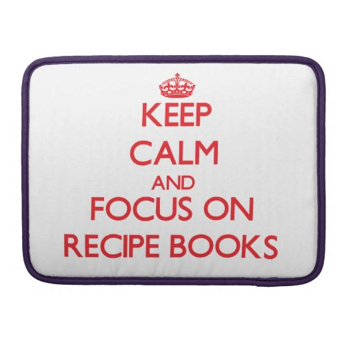 Keep Calm and focus on Recipe Books Sleeve For MacBook Pro