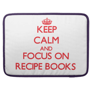 Keep Calm and focus on Recipe Books Sleeve For MacBooks