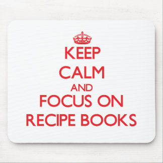 Keep Calm and focus on Recipe Books Mouse Pad
