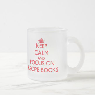 Keep Calm and focus on Recipe Books Frosted Glass Mug
