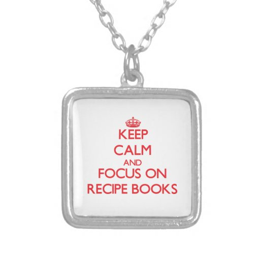 Keep Calm and focus on Recipe Books Pendant