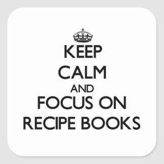 Keep Calm and focus on Recipe Books Square Sticker