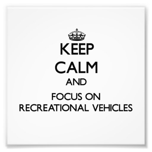 Keep Calm and focus on Recreational Vehicles Photograph