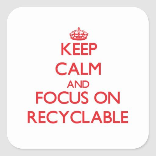 Keep Calm and focus on Recyclable Stickers