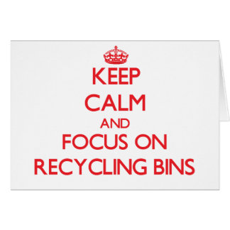 Keep Calm and focus on Recycling Bins Cards