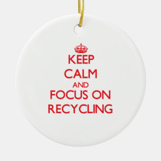 Keep Calm and focus on Recycling Ceramic Ornament