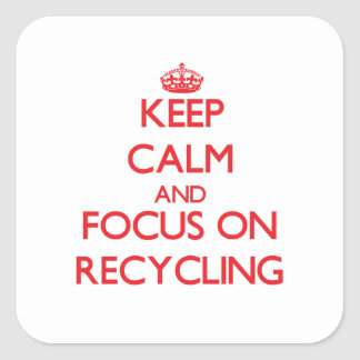 Keep Calm and focus on Recycling Square Stickers