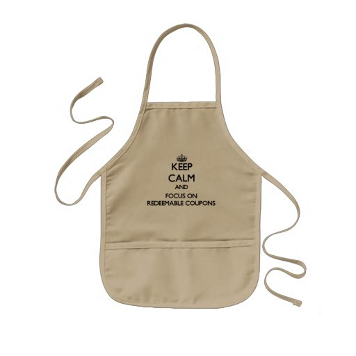 Keep Calm and focus on Redeemable Coupons Aprons