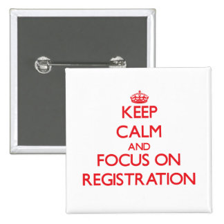 Keep Calm and focus on Registration Pinback Buttons