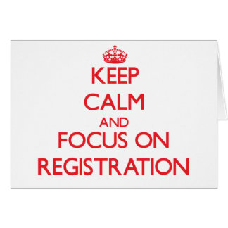 Keep Calm and focus on Registration Greeting Card