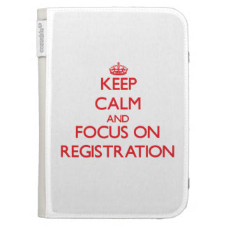 Keep Calm and focus on Registration Kindle 3 Cases