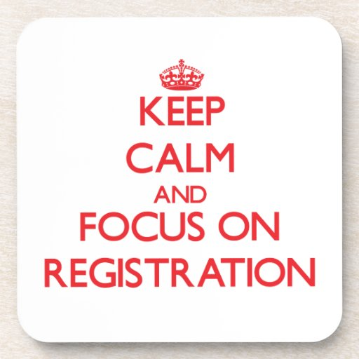 Keep Calm and focus on Registration Beverage Coaster