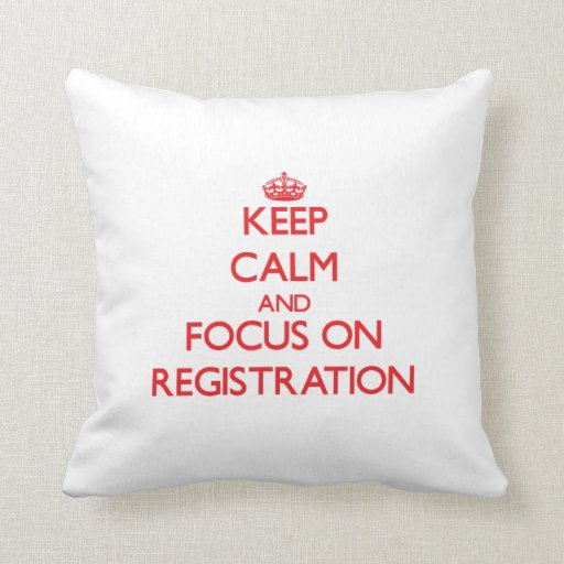 Keep Calm and focus on Registration Pillow