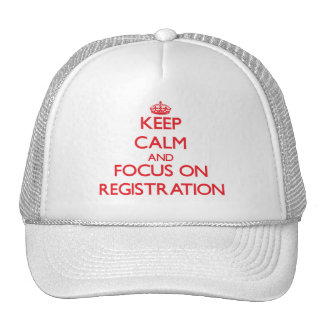 Keep Calm and focus on Registration Hats